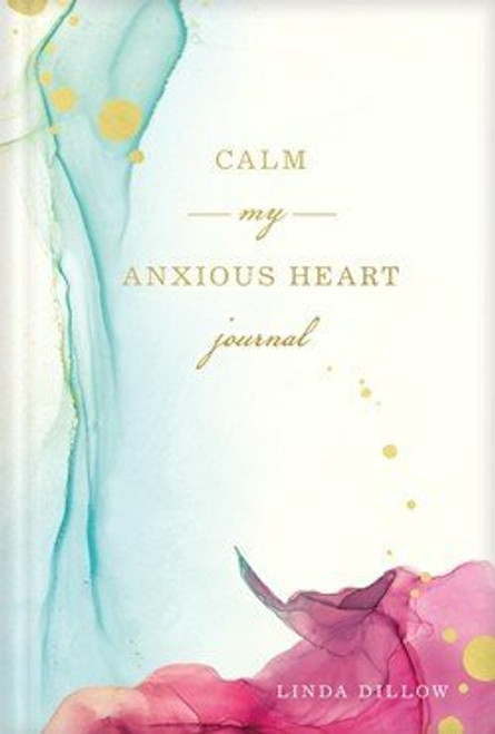 Calm My Anxious Heart Journal  by Linda Dillow