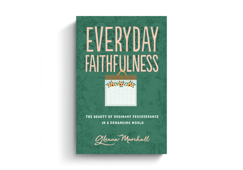 Everyday Faithfulness: The Beauty of Ordinary Perseverance in a Demanding World by Glenna Marshall