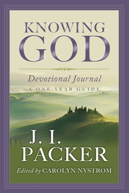 Knowing God Devotional Journal - A One-Year Guide By J. I. Packer (edited by Carolyn Nystrom)