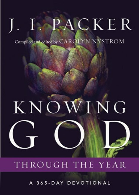 Knowing God Through the Year - A 365-Day Devotional by J.I. Packer