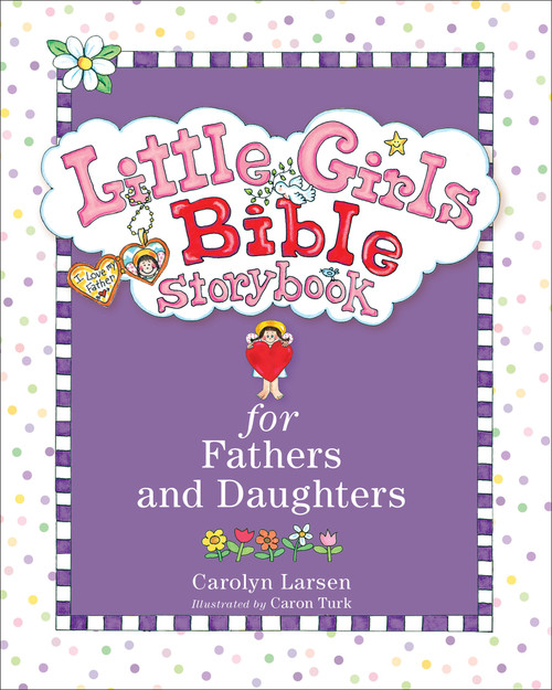Little Girls Bible Storybook for Fathers and Daughters (hardcover) by Carolyn Larsen