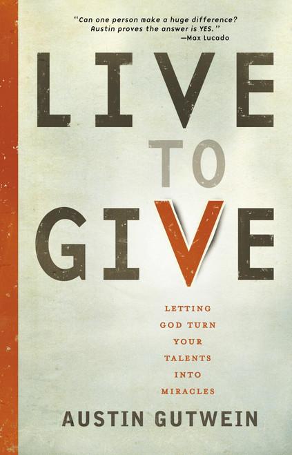 Live to Give by Austin Gutwein