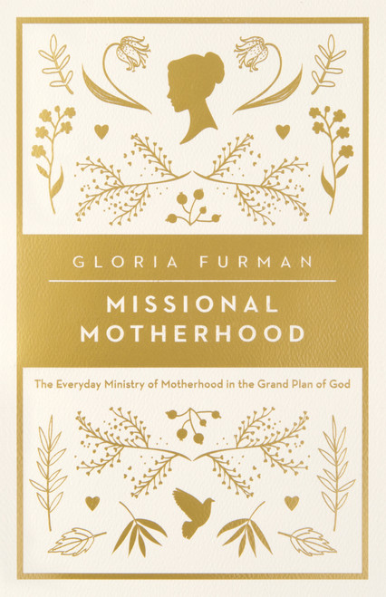 Missional Motherhood by Gloria Furman