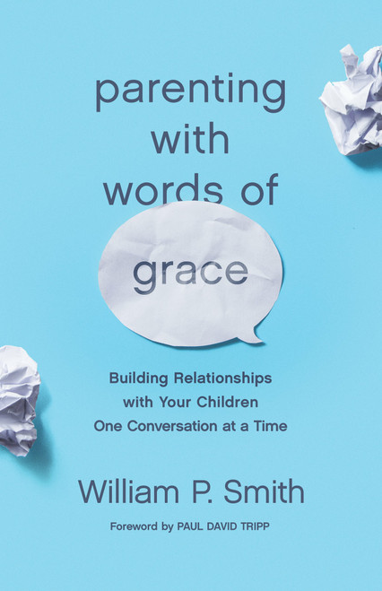 Parenting with Words of Grace: Building Relationships with Your Children One Conversation at a Time