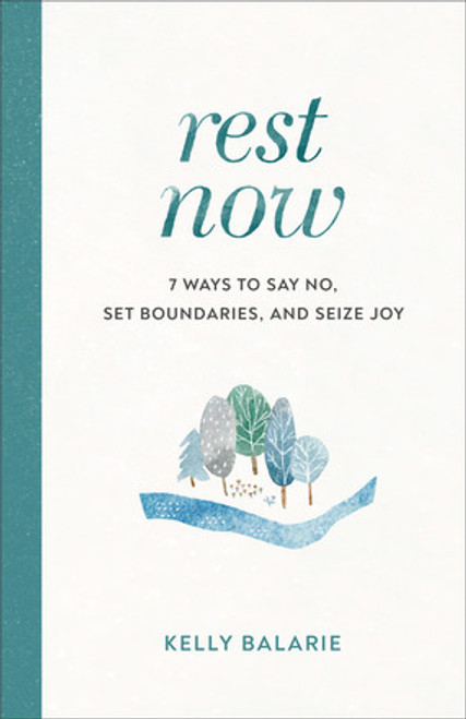Rest Now: 7 Ways To Say No, Set Boundaries and Seize Joy by Kelly Balarie