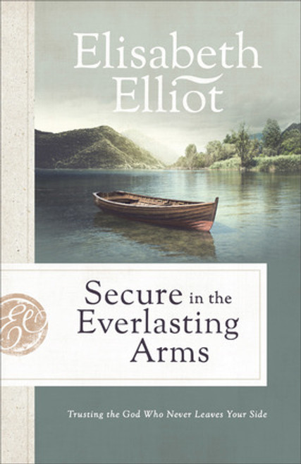 Secure in the Everlasting Arms by Elisabeth Elliot