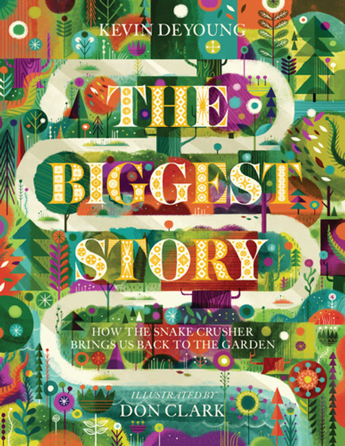 The Biggest Story: How the Snake Crusher Brings Us Back to the Garden (hardcover) by Kevin DeYoung