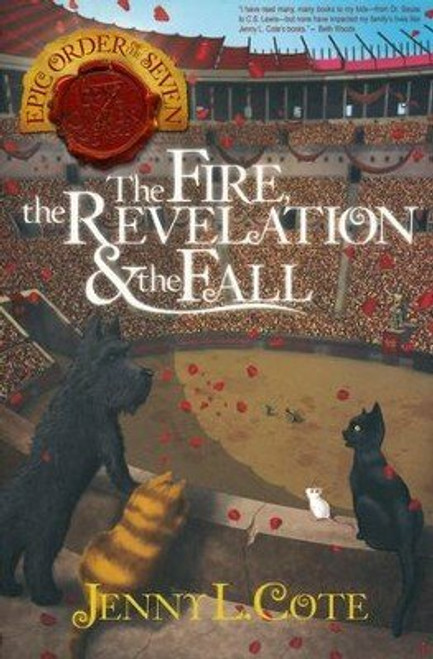 The Fire, The Revelation & the Fall (Epic Order of the Seven #4) by Jenny L. Cote