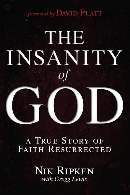The Insanity of God: A True Story of Faith Resurrected by Nik Ripken