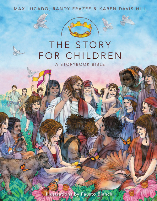 The Story for Children: A Storybook Bible by Max Lucado, Randy Frazee, and Karen Davis Hill