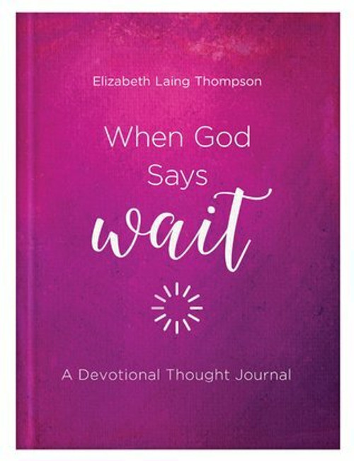 When God Says Wait: A Thought Devotional Journal by Elizabeth Laing Thompson