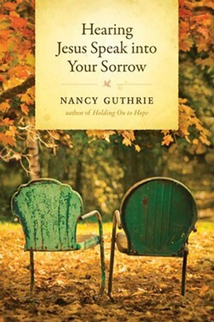 Hearing Jesus Speak into Your Sorrow by Nancy Guthrie