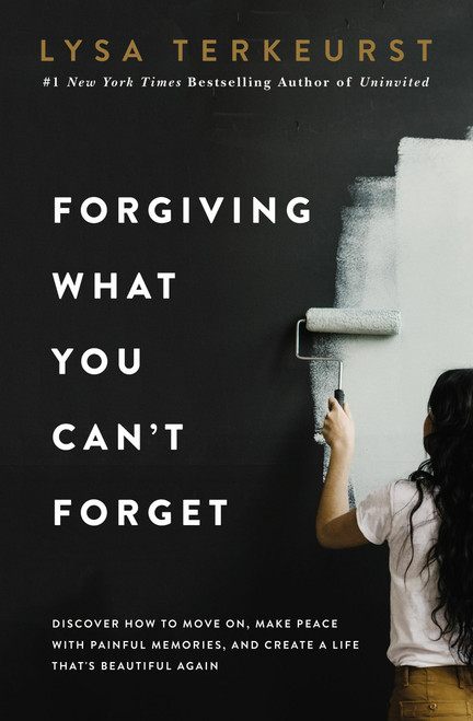Forgiving What You Can't Forget by Lisa TerKeurst