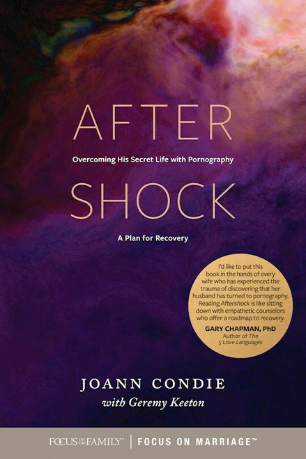 Aftershock: Overcoming His Secret Life with Pornography - A Plan for Recovery by Joan Condie with Geremy Keeton