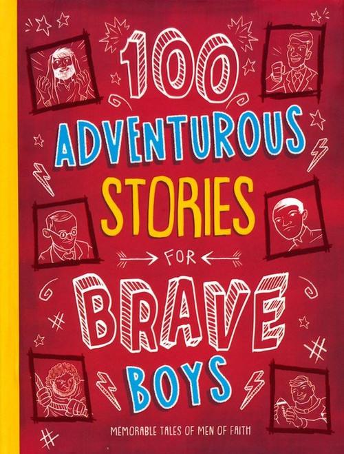 100 Adventurous Stories For Brave Boys: Memorable Stories Of Men Of Faith