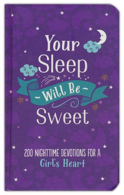 Your Sleep Will Be Sweet: 200 Nighttime Devotions For a Girl's Heart by Emily Biggers