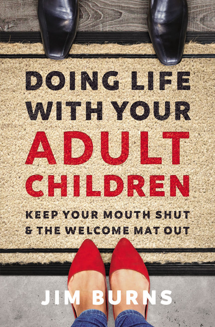 Doing Life with Your Adult Children by Jim Burns