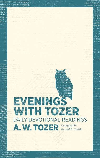 Evenings with Tozer: Daily Devotional Readings by A. W. Tozer