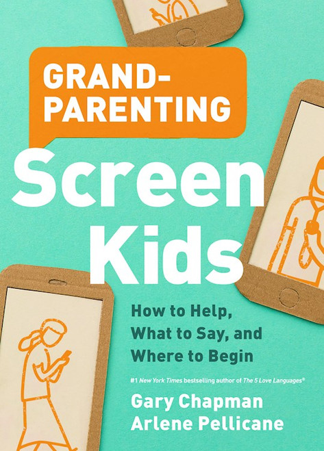 Grandparenting Screen Kids by Gary Chapman & Arlene Pellicane