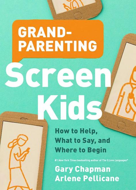 Grandparenting Screen Kids by Gary Chapman & Arlene Pellicane