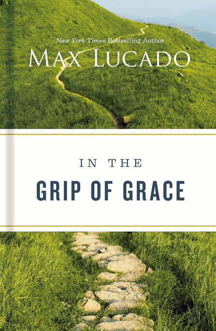 In the Grip of Grace (hardcover) by Max Lucado