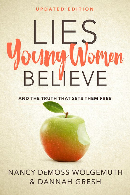 Lies Young Women Believe by Nancy DeMoss Wolgemuth & Dannah Gresh