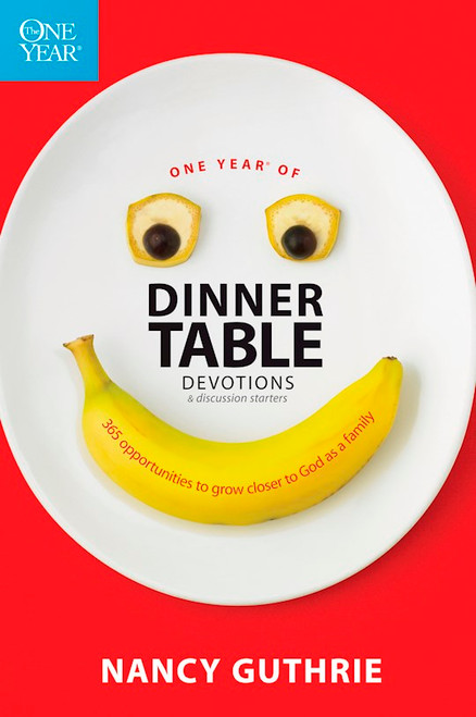 The One Year Book of Dinner Time Devotions by Nancy Guthrie