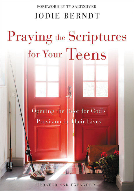 Praying the Scriptures for Your Teens by Jodie Berndt