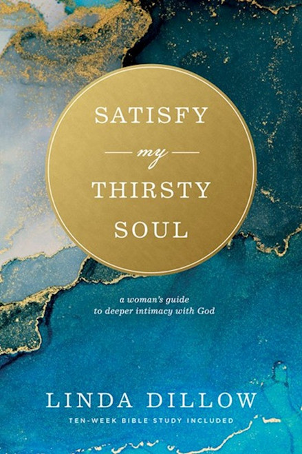 Satisfy My Thirsty Soul by Linda Dillow