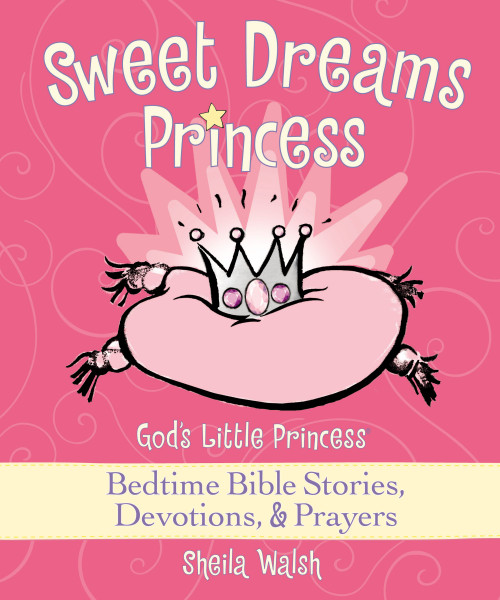 Sweet Dreams, Princess: God's Little Princess Bedtime Bible Stories, Devotions, and Prayers (hardcover) by Sheila Walsh