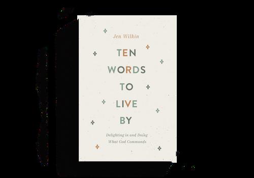 Ten Words to Live By by Jen Wilkin