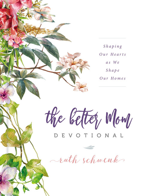 The Better Mom Devotional (hardcover) by Ruth Schwenk