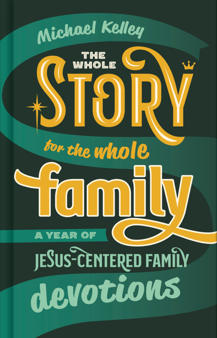 The Whole Story for the Whole Family (hardcover) by Michael Kelley