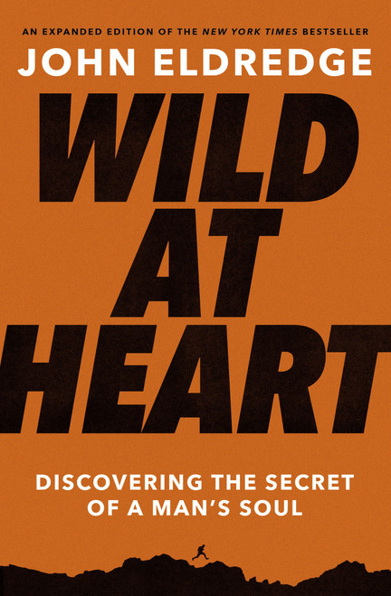 Wild at Heart (expanded edition) by John Eldredge
