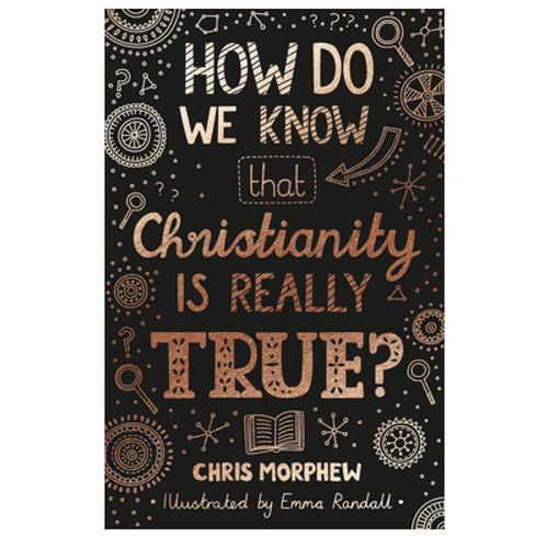 How Do We Know that Christianity is Really True? by Chris Morphew