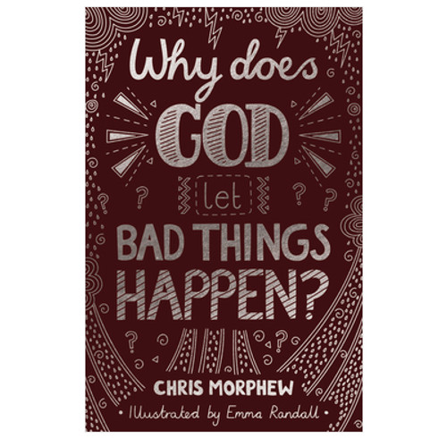Why Does God Let Bad Things Happen? by Chris Morphew
