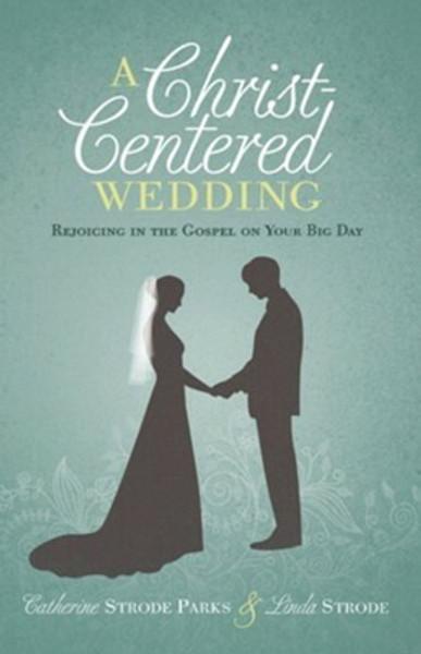 A Christ-Centered Wedding by Catherine Strode Parks and Linda Strode