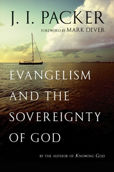 Evangelism and the Sovereignty of God by J.I. Packer
