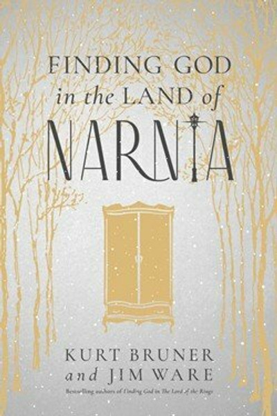Finding God in the Land of Narnia by Kurt Bruner & Jim Ware