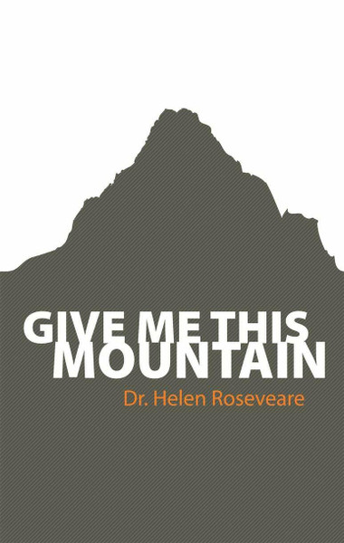 Give Me This Mountain by Dr. Helen Roseveare