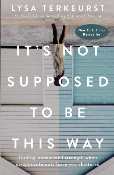 It's Not Supposed to Be This Way (hardcover) by Lysa TerKeurst
