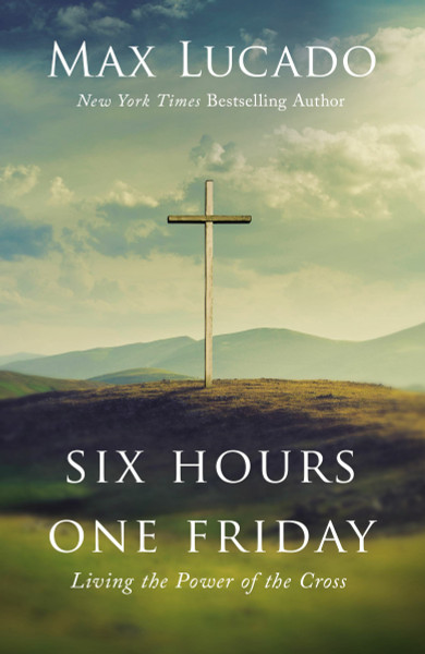 Six Hours One Friday (expanded edition, hardcover) by Max Lucado