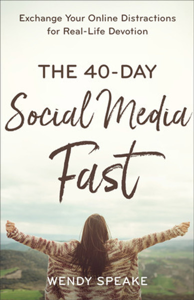 The 40-Day Social Media Fast by Wendy Speake