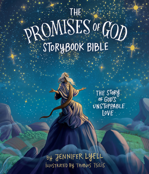 The Promises of God Storybook Bible: The Story of God's Unstoppable Love by Jennifer Lyell