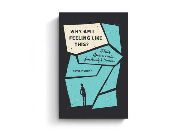 Why Am I Feeling Like This? A Teen's Guide to Freedom from Anxiety and Depression by David Murray