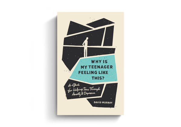 Why is My Teenager Feeling Like This? A Guide for Helping Teens Through Anxiety & Depression by David Murray