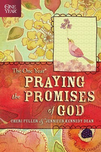 The One Year Praying the Promises of God by Cheri Fuller and Jennifer Kennedy Dean
