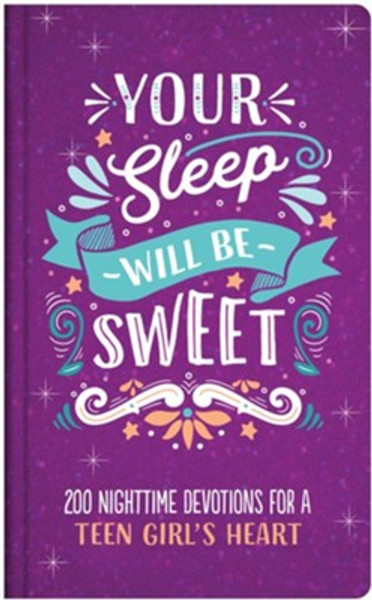 Your Sleep Will be Sweet: 200 Nighttime Devotions For A Teen Girl's Heart by Rae Simons