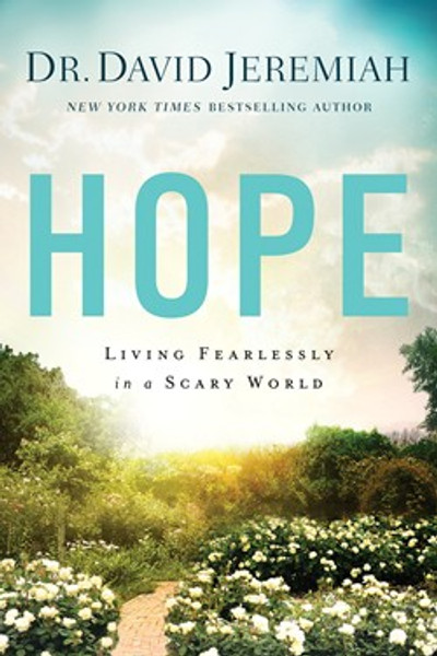 Hope: Living Fearlessly in a Scary World by David Jeremiah
