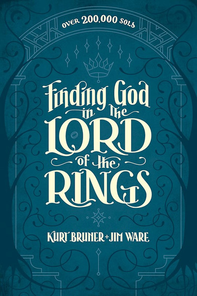 Finding God in the Lord of the Rings by Kurt Bruner & Jim Ware